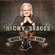 Music To My Ears 2012 by Ricky Skaggs ExLibrary