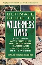 Ultimate Guide to Wilderness Living : Surviving with Nothing but Your Bare...