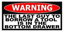 """4.25"""" Last Guy to Borrow my TOOLS drawer Funny Warning Sticker Decal Toolbox W5"""