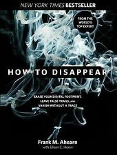 How to Disappear : The World's No.1 Guide to Lowering Your Profile and...