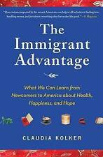 The Immigrant Advantage: What We Can Learn from Newcomers to America About...