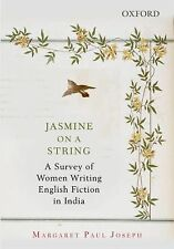 Jasmine on a String: A Survey of Women Writing English Fiction in India, Joseph,
