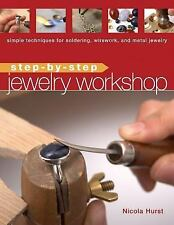Step-by-Step Jewelry Workshop: Simple Techniques for Soldering, Wirework, and Me