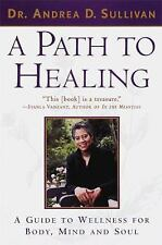 A Path to Healing : A Guide to Wellness for Body, Mind, and Soul by Andrea D....