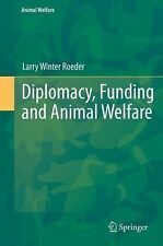 Diplomacy, Funding and Animal Welfare 12 by Larry Winter Roeder (2013,...