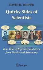 Quirky Sides of Scientists : True Tales of Ingenuity and Error from Physics...