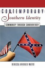 Contemporary Southern Identity : Community Through Controversy by Rebecca...
