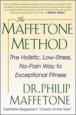 The Maffetone Method : The Holistic, Low-Stress, No-Pain Way to Exceptional...