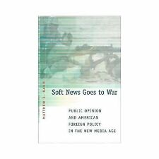 Soft News Goes to War : Public Opinion and American Foreign Policy in the New...
