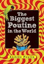 The Biggest Poutine in the World by Andrée Poulin and Brigitte Waisberg...