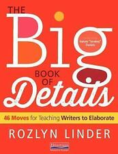 The Big Book of Details : 46 Moves for Teaching Writers to Elaborate by...