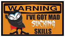 Fridge Magnet: WARNING - I've Got Mad SUCKING Skills (Vampire / Halloween Humor)