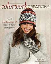 Colorwork Creations 30+ Patterns to Knit Gorgeous Hats, Mittens and Gloves by An
