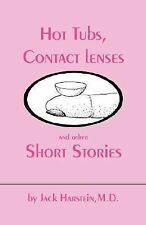 Hot Tubs, Contact Lenses and Other Stories by Jack Hartstein (2007, Paperback)