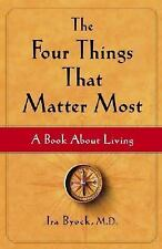 The Four Things That Matter Most: A Book About Living by Byock M.D., M.D. Ira