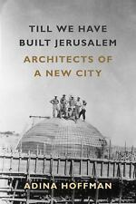 Till We Have Built Jerusalem : In Search of a New City by Adina Hoffman...
