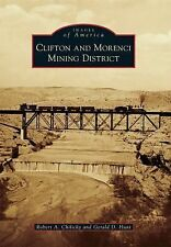 Images of America: Clifton and Morenci Mining District by Robert A. Chilicky...