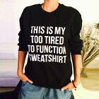 This Is My Too Tired To Function Sweatshirt Sweater Jumper Tops Funny Tee Unisex