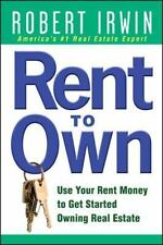 Rent to Own : Use Your Rent Money to Get Started Owning Real Estate by Robert...