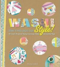 Washi Style! : Over 101 Great Projects Using Japanese-Style Decorative Tape...