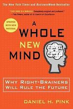 A Whole New Mind : Why Right-Brainers Will Rule the Future by Daniel H. Pink...