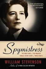 Spymistress : The True Story of the Greatest Female Secret Agent of World War...