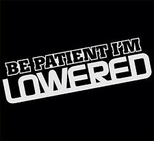 BE PATIENT IM LOWERED CAR WINDOW STICKER VINYL DECAL JDM FRESH STANCE DRIFT #065