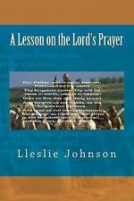 A Lesson on the Lord's Prayer by Lleslie Johnson (2015, Paperback)