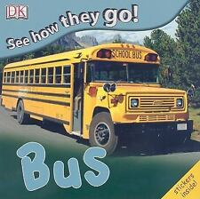 Bus : See How They Go! by Dorling Kindersley Publishing Staff (2009, Paperback)