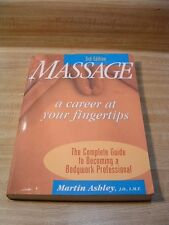 Massage : A Career at Your Fingertips by Martin Ashley (3rd Edition, Pb, 1999)
