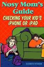 Nosy Mom's Guide Checking Your Kid's IPhone, IPad, and IPod : How to View and...