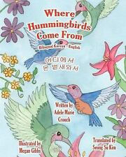 Where Hummingbirds Come from Bilingual Korean English by Adele Crouch (2011,...