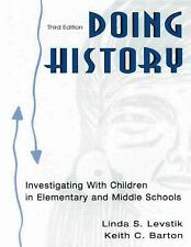 Doing History: Investigating with Children in Elementary and Middle Schools, Thi