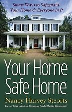 Your Home Safe Home : Smart Ways to Safeguard Your Home and Everyone in It by...