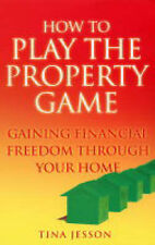 How to Play the Property Game: Gaining Financial Freedom Through Your Home, Tina