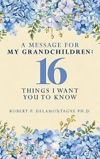 The Retiring Mind: A Message for My Grandchildren: 16 Things I Want You to...
