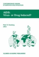 AIDS: Virus- or Drug Induced? (Contemporary Issues in Genetics and Evolution)