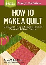 How to Make a Quilt: Learn Basic Sewing Techniques for Creating Patchw-ExLibrary