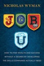 Job U : How to Find Wealth and Success by Developing the Skills Companies...