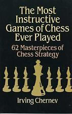 The Most Instructive Games of Chess Ever Played : Sixty-Two Masterpieces of...
