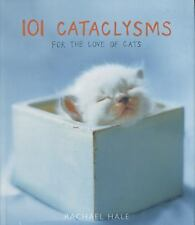101 Cataclysms : For the Love of Cats by Rachael Hale (2004, Hardcover)