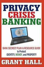Privacy Crisis Banking: Bank Secrecy Plan & Resource Guide to Protect Identity,