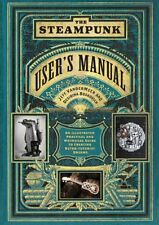 The Steampunk User's Manual An Illustrated Practical and Whimsi... 9781419708985