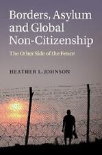 Borders, Asylum and Global Non-Citizenship : The Other Side of the Fence by...