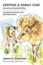 Keeping a Family Cow : The Complete Guide for Home-Scale, Holistic Dairy...