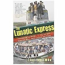 The Lunatic Express : Discovering the World ... Via Its Most Dangerous Buses,...