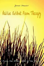 Positive Outlook from Therapy : From the Other Side of the Fence by James...