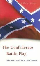 The Confederate Battle Flag : America's Most Embattled Emblem by John M....