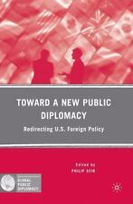 Toward a New Public Diplomacy : Redirecting U. S. Foreign Policy by Philip M....