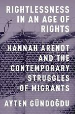 Rightlessness in an Age of Rights: Hannah Arendt and the Contemporary Struggles